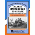 Market Harborough to Newark: Including Belgrave Road Branch. by Vic Mitchell (Hardback, 2016)