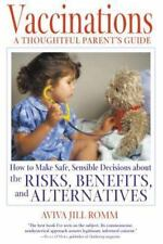 Vaccinations : A Thoughtful Parent's Guide - How to Make Safe, Sensible Decision