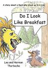 Do I Look Like Breakfast: A Story about a Duck Who Stood Up to a Lion by Herman Thorbecke, Mrs Lea Thorbecke, MR Herman Thorbecke, Lea Thorbecke (Paperback / softback, 2012)