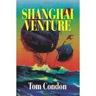 Shanghai Venture by Tom Condon (Paperback / softback, 2002)