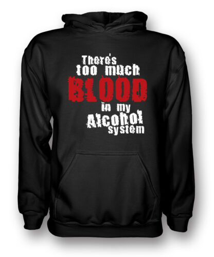 Funny There/'s too much blood in my alcohol system Mens Hoodie