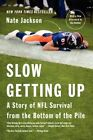 Slow Getting Up: A Story of NFL Survival from the Bottom of the Pile by Nate Jackson (Paperback / softback, 2014)