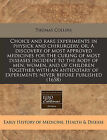 Choice and Rare Experiments in Physick and Chirurgery, Or, a Discovery of Most Approved Medicines for the Curing of Most Diseases Incident to the Body of Men, Women, and of Children Together with an Antidotary of Experiments Never Before Published (1658) by Thomas Collins (Paperback / softback, 2011)