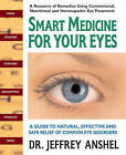 Smart Medicine for Your Eyes: A Guide to Natural, Effective, and Safe Relief of Common Eye Disorders by Jeffrey Anshel (Paperback, 2009)