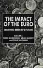Impact of the Euro: Debating Britain's Future by Philip B. Whyman, Mark Baimbridge, Brian Burkitt (Hardback, 1999)