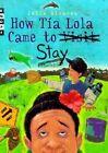 How Tia Lola Came to (Visit) Stay by Julia Alvarez (Hardback, 2001)