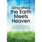 Living Where the Earth Meets Heaven: How a Peruvian Teen Arrived in America with Fifty Dollars and Retired Worth Millions in Real Estate by Puchungo (Paperback / softback, 2014)