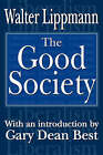 The Good Society by Walter Lippmann (Paperback, 2004)