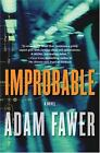Improbable : A Novel by Adam Fawer (2005, Hardcover)