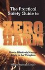 The Practical Safety Guide to Zero Harm: How to Effectively Manage Safety in the Workplace by Wayne Herbertston (Paperback, 2009)