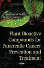 Plant Bioactive Compounds for Pancreatic Cancer Prevention & Treatment by Nova Science Publishers Inc (Hardback, 2014)