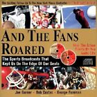 And the Fans Roared: The Sports Broadcasts That Kept Us on the Edge of Our Seats by Joe Garner (Hardback)