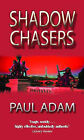 Shadow Chasers by Paul Adam (Paperback, 2001)