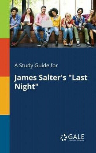 A Study Guide for James Salter's Last Night by Cengage Learning Gale.