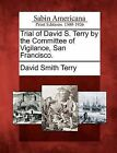 Trial of David S. Terry by the Committee of Vigilance, San Francisco. by David Smith Terry (Paperback / softback, 2012)