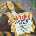 Ben Franklin : His Wit and Wisdom from A-Z by Alan Schroeder (2012, Paperback)
