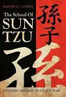 The School of Sun Tzu: Winning Empires Without War by David G Jones (Hardback, 2012)