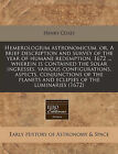 Hemerologium Astronomicum, Or, a Brief Description and Survey of the Year of Humane Redemption, 1672 ... Wherein Is Contained the Solar Ingresses, Various Configurations, Aspects, Conjunctions of the Planets and Eclipses of the Luminaries (1672) by Henry Coley (Paperback / softback, 2010)