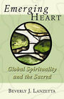 Emerging Heart: Global Spirituality and the Sacred by Beverly Lanzetta (Paperback, 2007)