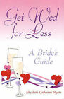 Get Wed for Less: A Bride's Guide by Elizabeth Catherine Myers (Paperback, 2007)