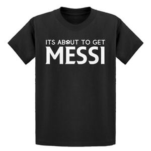 3cdd0d4d969 Youth Its About to Get Messi Short Sleeve Kids T-shirt #4200 | eBay
