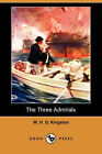 The Three Admirals (Dodo Press) by William H G Kingston, W H G Kingston (Paperback / softback, 2007)