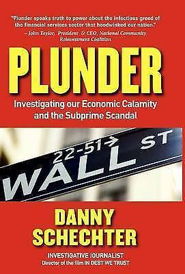 PLUNDER: Investigating Our Economic Calamity and the Subprime Scandal by Danny