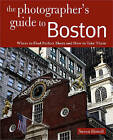 Photographing Boston: Where to Find Perfect Shots and How to Take Them by Steven Howell (Paperback, 2011)