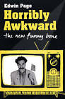 Horribly Awkward: The New Funny Bone by Edwin Page (Paperback, 2008)