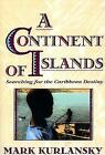 A Continent Of Islands: Searching For The Caribbean Destiny by Mark Kurlansky (Paperback, 1993)