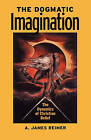 The Dogmatic Imagination: the Dynamics of Christian Belief: The Dynamics of Christian Belief by A.James Reimer (Paperback, 2003)