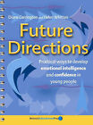 Future Directions: Practical Ways to Develop Emotional Intelligence in Young People by Diane Carrington, Helen Whitten (Paperback, 2006)