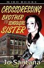 Crossdressing: Brother to Schoolgirl Sister by Jo Santana (Paperback / softback, 2010)