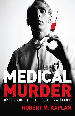 1 of 1 - ~Medical Murder: Disturbing Cases of Doctors Who Kill by Robert M. Kaplan~