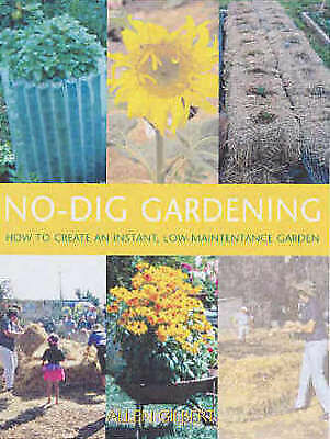 1 of 1 - NO-DIG GARDENING: How to Create an Instant, Low-Maintenance Garden - A Gilbert