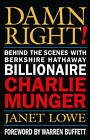Damn Right!: Behind the Scenes with Berkshire Hathaway Billionaire Charlie Munger by Janet Lowe (Hardback, 2000)