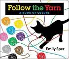 Follow the Yarn: A Book of Colors by Emily Sper (Board book, 2016)