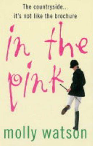 In the Pink: A Rural Odyssey By  Molly Watson. 9780099436195