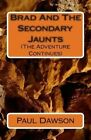 Brad and the Secondary Jaunts: (The Advetnure Continues) by MR Paul Dawson (Paperback / softback, 2014)