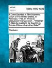 A Case Decided in the Supreme Court of the United States, in February, 1793. in Which Is Discussed the Question-Whether a State Be Liable to Be Sued by Wendy, Chisholm (Paperback / softback, 2012)