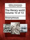 The Literary World. Volume 10 of 13 by Gale Ecco, Sabin Americana (Paperback / softback, 2012)