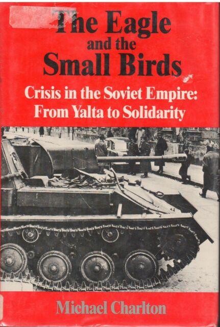 EAGLE...SMALL BIRDS Michael Charlton HC DJ 1985 Crisis...Soviet Empire ᴷ E1