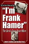 I'm Frank Hamer: The Life of a Texas Peace Officer by H. Gordon Frost (Paperback, 2015)