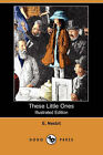 These Little Ones (Illustrated Edition) (Dodo Press) by E Nesbit (Paperback / softback, 2008)