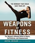 Weapons of Fitness : The Women's Ultimate Guide to Fitness, Self-Defense, and Empowerment by Avital Zeisler (2015, Paperback)