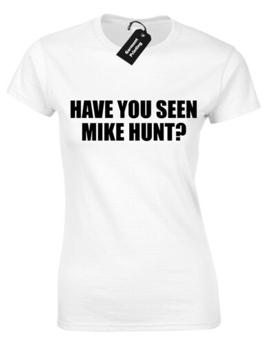 HAVE YOU SEEN MIKE HUNT LADIES T SHIRT ADULT NOVELTY JOKE MIKE HOCK NEW WOMENS