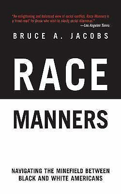Race Manners: Navigating the Minefield Between Black and White Americans by Jac