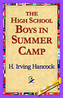 The High School Boys in Summer Camp by H Irving Hancock (Hardback, 2006)