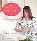 The Grain-Free Family Table: 125 Delicious Recipes for Fresh, Healthy Eating Every Day by Carrie Vitt (Hardback, 2014)