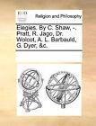 Elegies. by C. Shaw, -. Pratt, R. Jago, Dr. Wolcot, A. L. Barbauld, G. Dyer, &C. by Multiple Contributors (Paperback / softback, 2010)